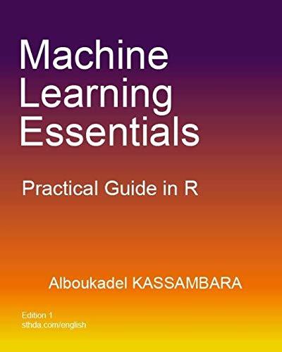 Machine Learning Essentials: Practical Guide in R: Alboukadel Kassambara