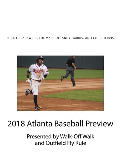 2018 Atlanta Baseball Preview: Presented by Walk Off Walk and Outfield Fly Rule 9781986473972 What do you actually know about the players on your favorite team? When you go to a game, what are you seeing? What should you look for?