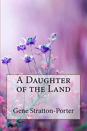 9781986481472: A Daughter of the Land Gene Stratton-Porter
