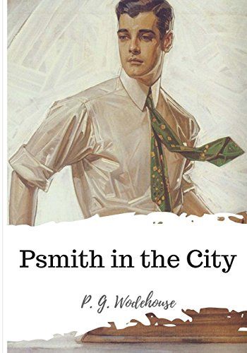 Psmith in the City: Wodehouse, P. G.