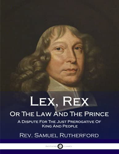Lex, Rex, or the Law and the: Rutherford, Rev Samuel