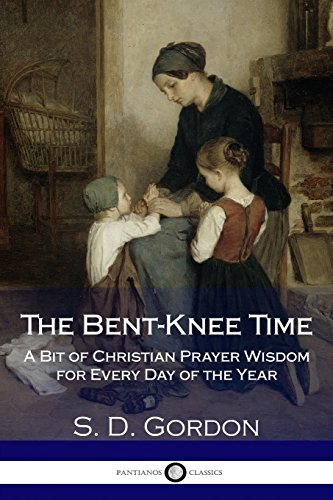 The Bent-Knee Time: A Bit of Christian: Gordon, S. D.