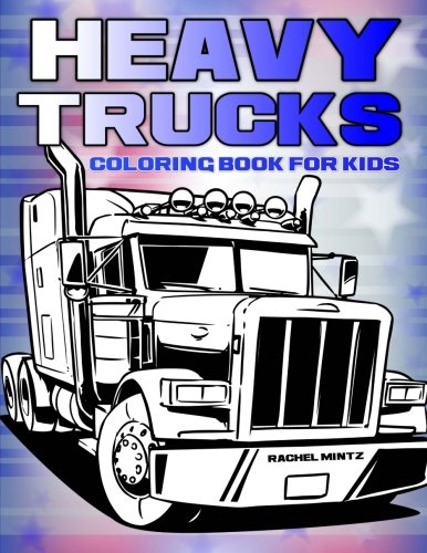 Heavy Trucks - Coloring Book For Kids: Mintz, Rachel