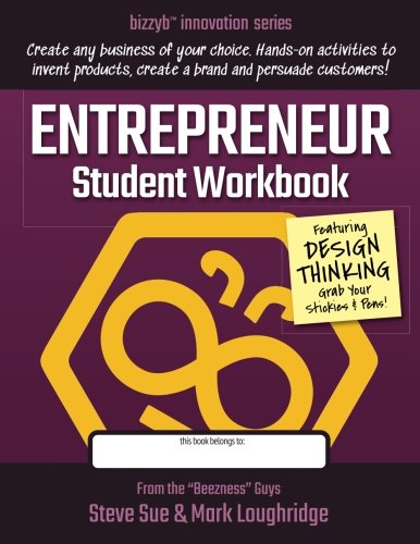 Entrepreneur Student Workbook: Create Any Business That You Can Imagine! (BizzyB? Innovation Series...