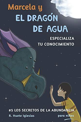 Imagen de archivo de Marcela y el dragon de agua: #5 Los Secretos de la Abundancia para Ninos (Paperback) a la venta por The Book Depository