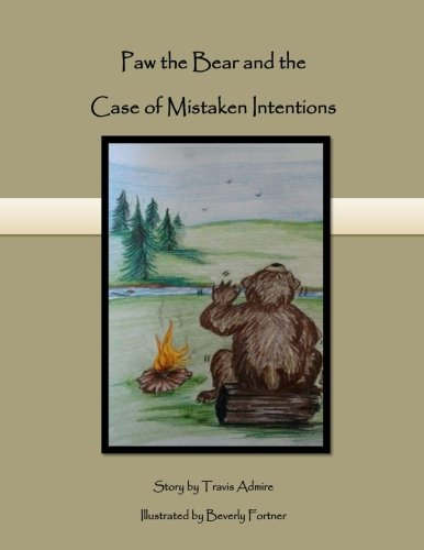 Paw the Bear: and the Case of Mistaken Intentions: Travis Admire