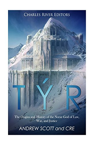 Týr: The Origins and History of the Norse God of Law, War, and Justice: Charles River Editors