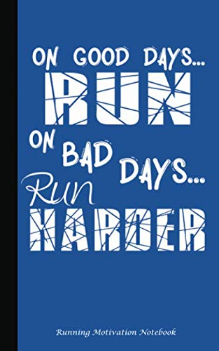 On Good Days Run - On Bad Days Run Harder - Running Motivation Notebook: Inspirational Journal - ...