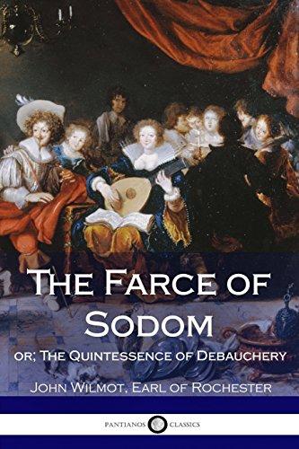 The Farce of Sodom: Or; The Quintessence: Rochester, John Wilmot