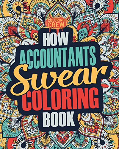 How Accountants Swear Coloring Book: A Funny, Irreverent, Clean Swear Word Accountant Coloring Book...
