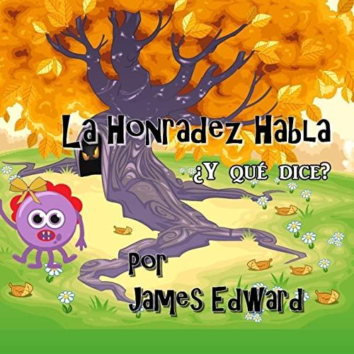La Honradez Habla: ?y Qu? Dice?: Edward, James