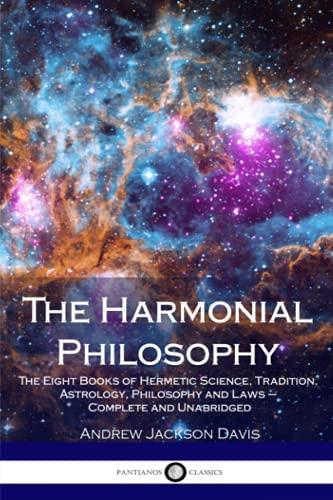 The Harmonial Philosophy: The Eight Books of: Davis, Andrew Jackson