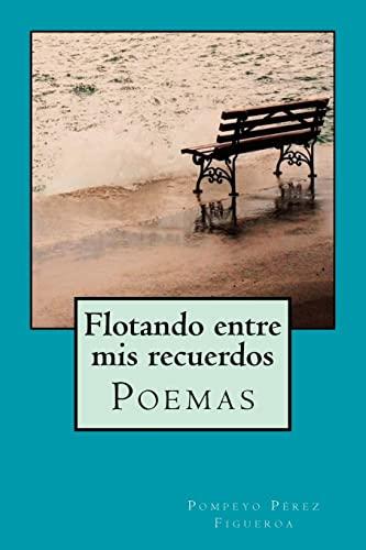 Flotando entre mis recuerdos: Poemas y reflexiones (Spanish Edition): Pompeyo PÃ rez Figueroa