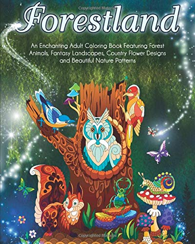 Forestland: An Enchanting Adult Coloring Book Featuring Forest Animals, Fantasy Landscapes, Country...