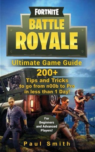 Fortnite Battle Royale: Ultimate Game Guide: 200+ Tips and Tricks to go from n00b to Pro in less ...