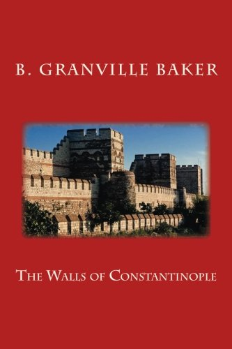 The Walls of Constantinople: B. Granville Baker