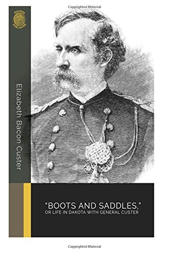 """""""Boots and Saddles"""": Or Life in Dakota with General Custer: Elizabeth Bacon Custer"""
