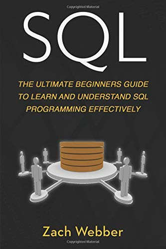Sql: The Ultimate Beginners Guide To Learn And Understand SQL Programming Effectively (Volume 1): ...