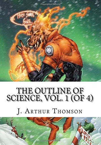 The Outline of Science, Vol. 1 (of: J Arthur Thomson