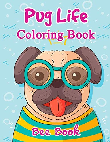 Pug Life Coloring Book By Bee Book: 20 Unique Images And 2 Copies of Every Image. Makes the Perfect...