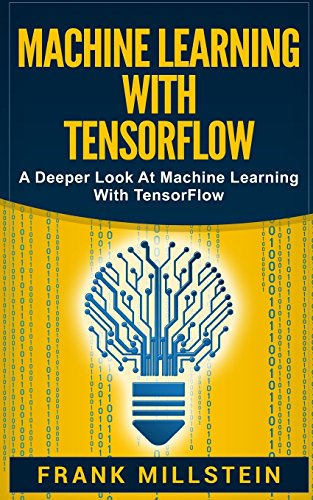 Machine Learning With Tensorflow: A Deeper Look At Machine Learning With TensorFlow: Frank Millstein