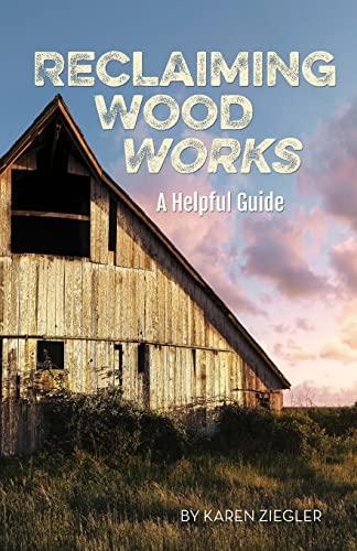 Reclaiming Wood Works: A Helpful Guide: Ziegler, Karen