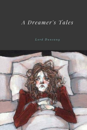 A Dreamer's Tales by Lord Dunsany: Dunsany, Lord