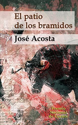 El patio de los bramidos: Premio Nacional: Josà Acosta