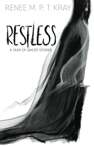 Restless: A Year of Ghost Stories: Kray, Renee M.