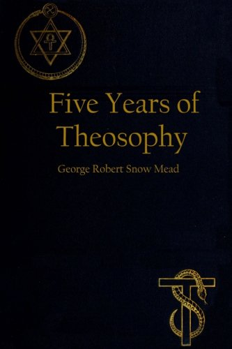 Five Years Of Theosophy: Mead, George Robert