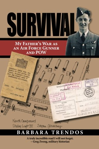 Survival: My Father's War as an Air Force Gunner and POW: Barbara Trendos