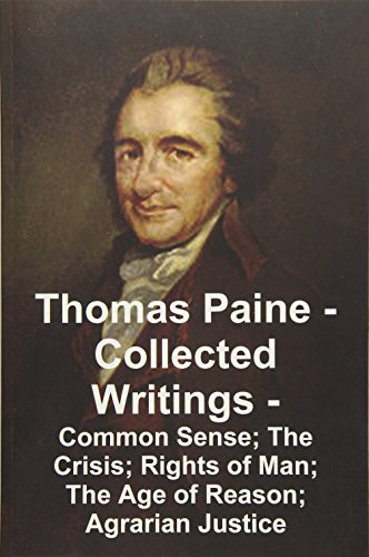 Thomas Paine -- Collected Writings Common Sense; The Crisis; Rights of Man; The Age of Reason; ...