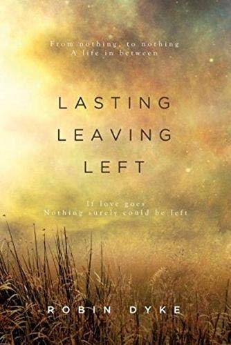 Lasting Leaving Left: Robin Dyke