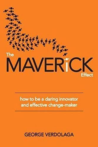 Maverick Effect: How To Be A Daring Innovator & Effective Change-Maker: George Verdolaga
