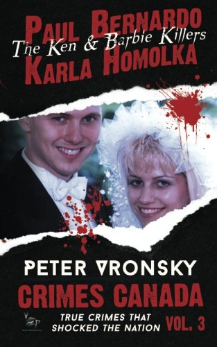 Paul Bernardo and Karla Homolka (Crimes Canada: True Crimes That Shocked The Nation) (Volume 3): ...