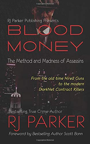 Blood Money: The Method and Madness of Assassins: RJ Parker PhD