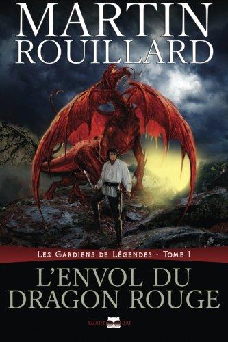9781987957372: L'envol du dragon rouge: Les gardiens de légendes, tome 1