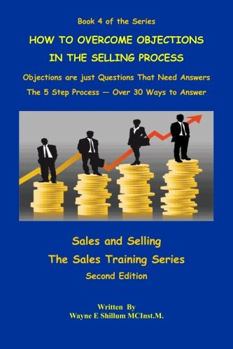 9781987978001: How to Overcome Objections in the Selling Process (Sales and Selling - The Sales Training Series) (Volume 4)