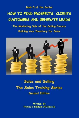 9781987978018: How to find Prospects Customers Clients and Generate Leads (Sales and Selling - The Sales Training Series) (Volume 5)
