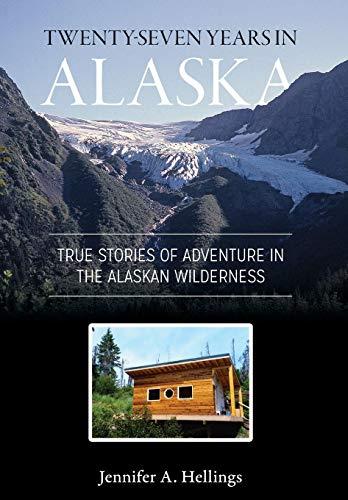 9781987985313: Twenty-Seven Years in Alaska: True Stories of Adventure in the Alaskan Wilderness