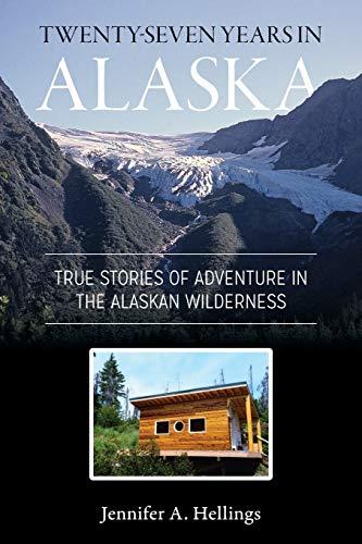 9781987985320: Twenty-Seven Years in Alaska: True Stories of Adventure in the Alaskan Wilderness