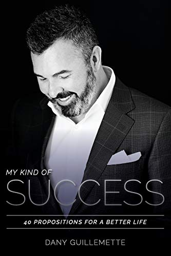 9781987985351: My Kind of Success: 40 Propositions for a Better Life
