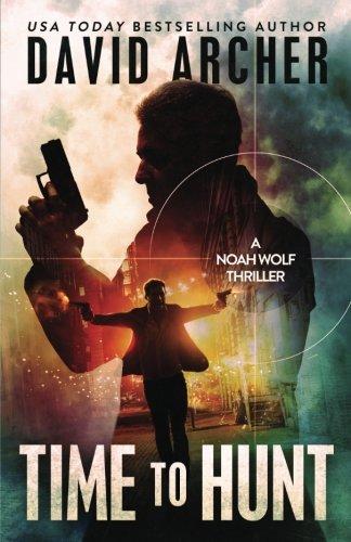 Time to Hunt - A Noah Wolf Thriller (Volume 8): David Archer