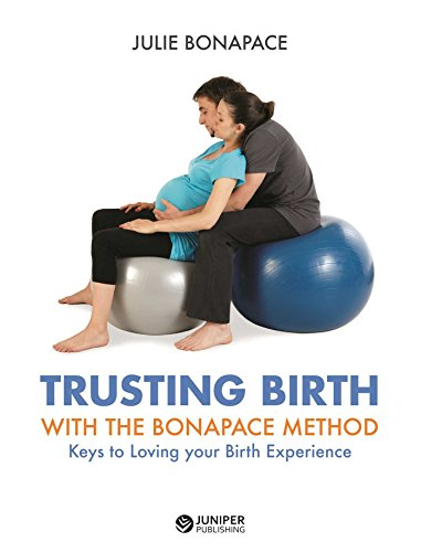 Trusting Birth with the Bonapace Method: Keys to Loving Your Birth Experience: Julie Bonapace