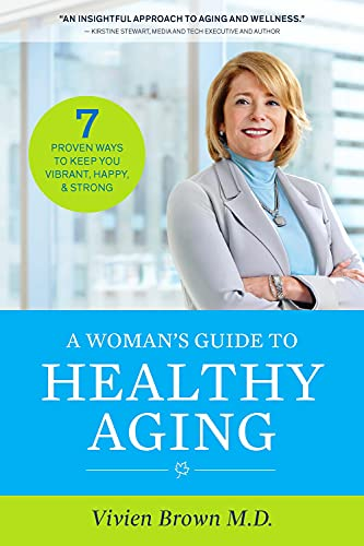 A Woman's Guide to Healthy Aging: 7 Proven Ways to Keep You Vibrant, Happy and Strong
