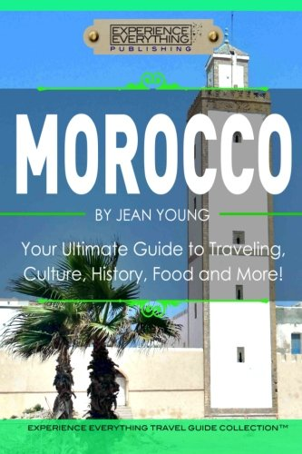 Morocco: Your Ultimate Guide to Travel, Culture,: Experience Everything Publishing