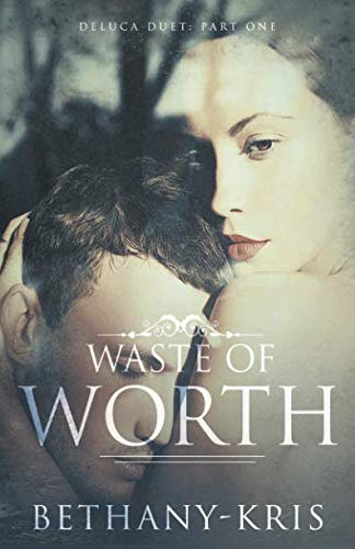 Waste of Worth (DeLuca Duet) (Volume 1): Bethany-Kris