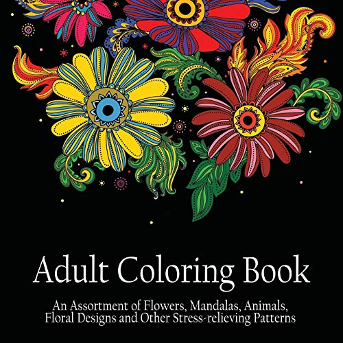 9781988245058: Adult Coloring Book: An Assortment of Flowers, Mandalas, Animals, Floral Designs and Other Stress Relieving Patterns to Color [[8.5 x 8.5/Black]