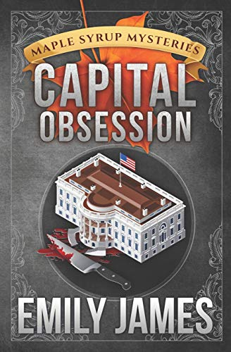 Capital Obsession (Maple Syrup Mysteries) (Volume 6): James, Emily