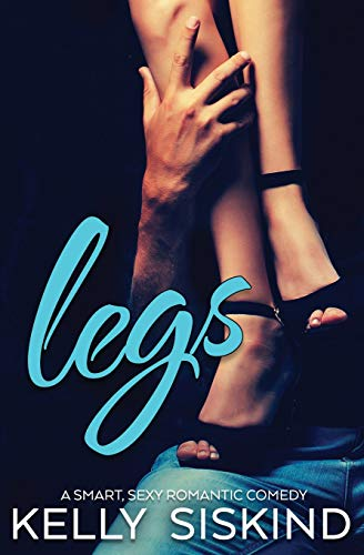 Legs (A Smart, Sexy Romantic Comedy): Kelly Siskind